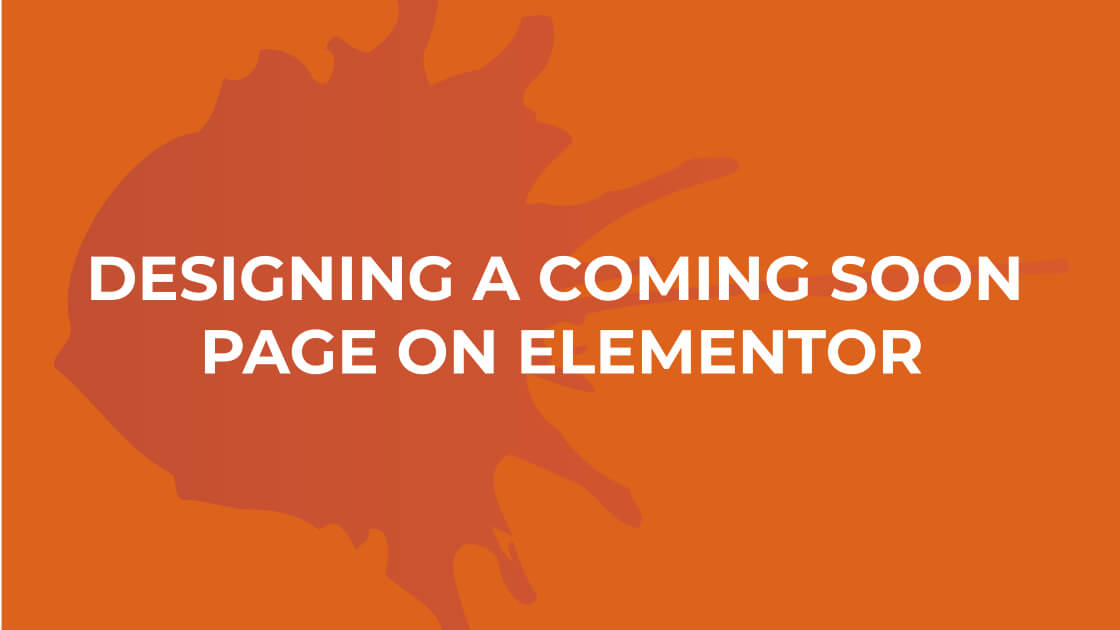 Designing a coming soon page on Elementor